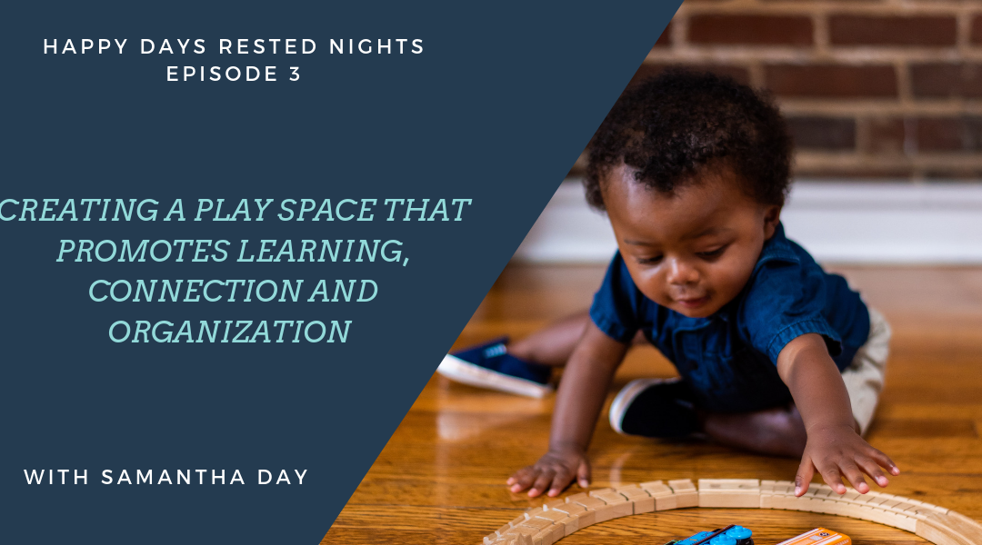 Episode 003 – Creating a Play space that promotes learning, connection and organization