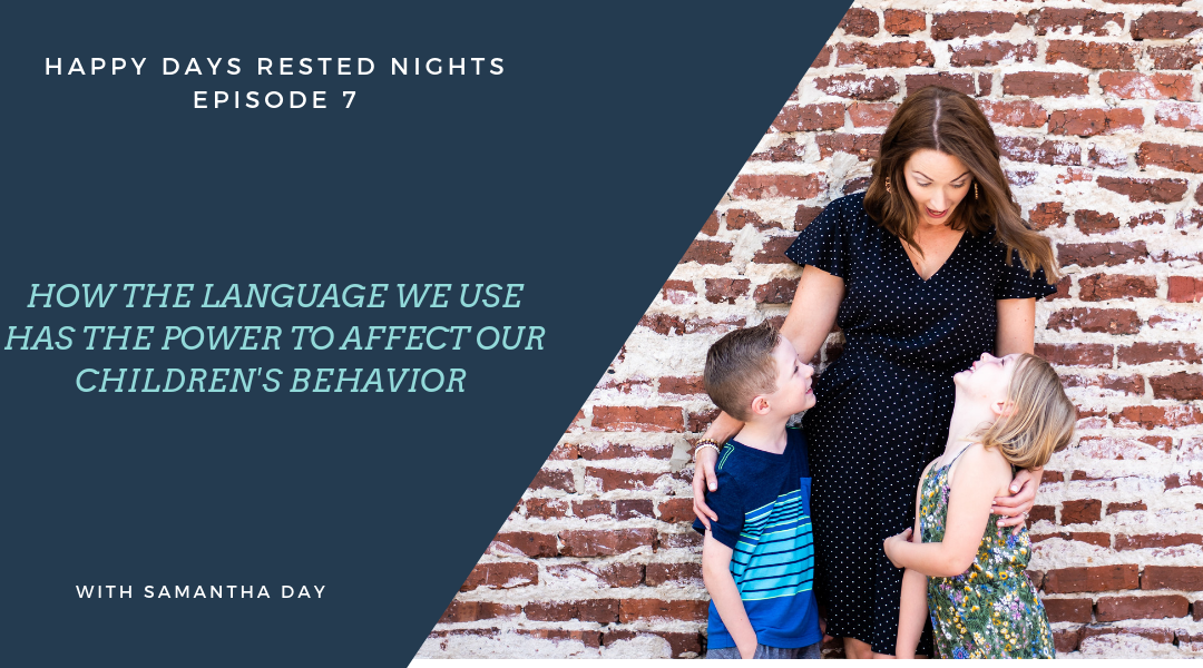 Episode 007 – How the Language we use has the Power to Affect our Children's Behavior
