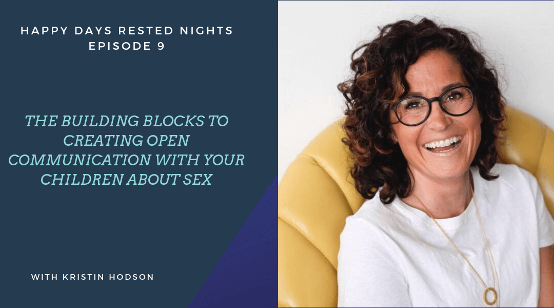 Episode 009 – The Building Blocks to Creating Open Communication with your Children about Sex
