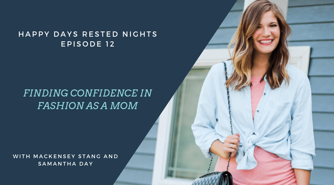 Episode 012 – Finding Confidence in Fashion as a Mom – with Mackensey Stang