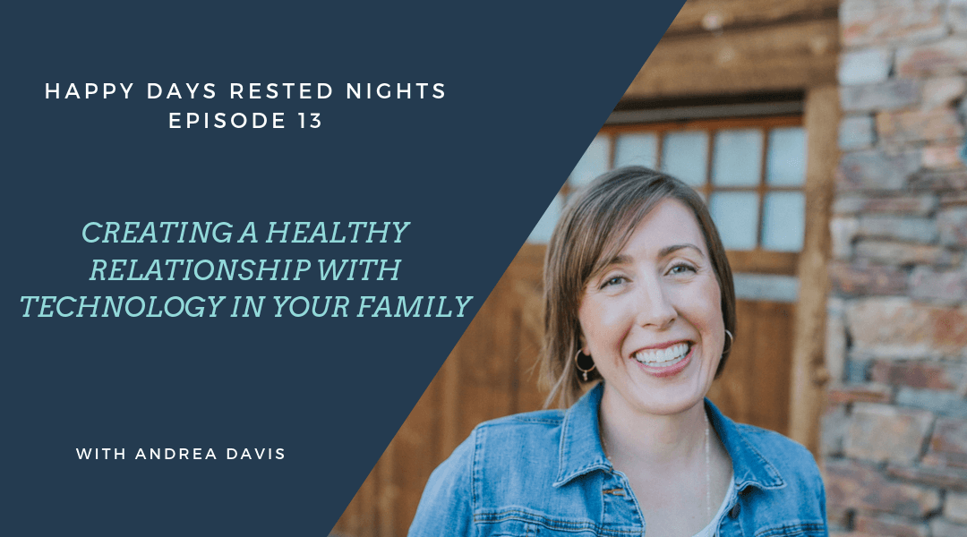 Episode 013- Creating a Healthy Relationship with Technology in your Family – Screen Time with Andrea Davis